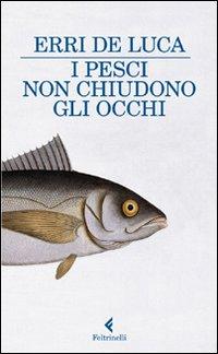 Book Cover: De Luca Erri, I pesci non chiudono gli occhi