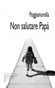 Book Cover: Poggiamorella Gigi, Non salutare papà