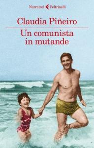 Book Cover: Piñeiro Claudia, Un comunista in mutande