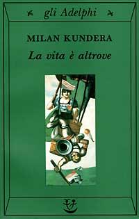 Book Cover: Kundera Milan, La vita altrove